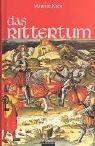 Das Rittertum: Buch über die Ursprünge, Historie, Zeremonien und Mythologie der ritterlichen Kultur - Maurice Keen