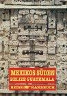 Mexikos Süden, Belize, Guatemala - Hans-Jürgen Fründt