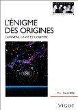 L'Enigme des origines. L'Univers, la vie et l'homme