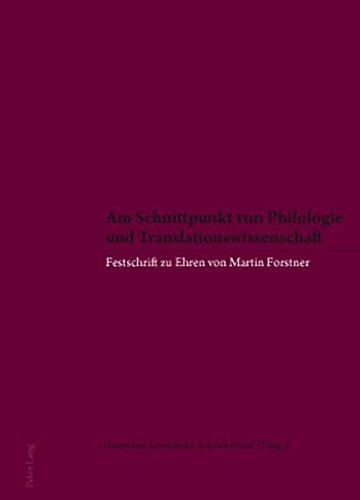 Am Schnittpunkt Von Philologie Und Translationswissenschaft: Festschrift Zu Ehren Von Martin Forstner