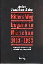 Hitlers Weg begann in München 1913 - 1923