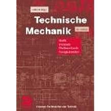 Technische Mechanik: Statik - Dynamik - Fluidmechanik - Festigkeitslehre (Viewegs Fachbücher der Technik)