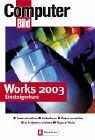Works 2003 Einsteigerkurs: Texte schreiben - Kalkulieren - Daten verwalten - In Projekten arbeiten - Tipps und Tricks
