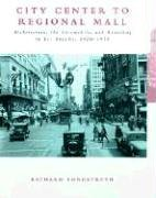 City Center to Regional Mall - Architecture, the Automobile & the Retailing on Los Angeles 1920-1950: Architecture, the Automobile and the Retailing in Los Angeles, 1920-50 (Mit Press)