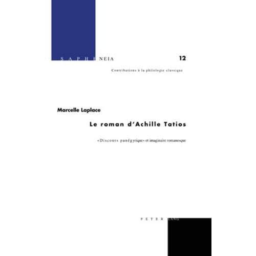 Le Roman d'Achille Tatios: « Discours Panégyrique » Et Imaginaire Romanesque