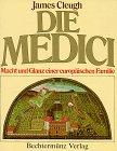 Die Medici. Macht und Glanz einer europäischen Familie - James Cleugh