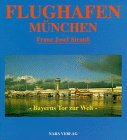 Geschenkideen Flughafen München Franz-Josef Strauss: Bayerns Tor zur Welt