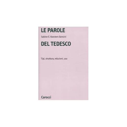 Le Parole Del Tedesco. Tipi, Struttura, Relazioni, Uso