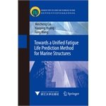 Towards a Unified Fatigue Life Prediction Method for Marine Structures(Chinese Edition)