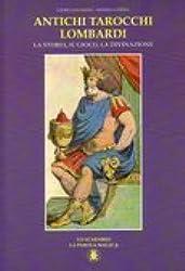 Antichi tarocchi lombardi. La storia, il gioco, la divanzione