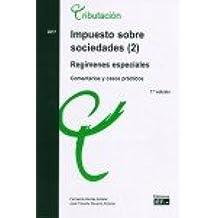 Impuesto sobre sociedades. Comentarios y casos prácticos: Impuesto sobre sociedades (2). Regímenes especiales Comentarios y casos prácticos