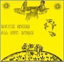 All Good Works by Wayne Rogers