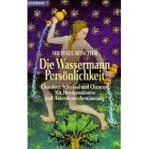 Die Wassermann-Persönlichkeit: Charakter, Schicksal und Chancen. Mit Mondpositionen und Aszendentenbestimmung