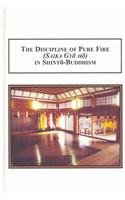 The Discipline of Pure Fire (Saika Gyo Ho) in Shinto Buddhism: Fire Ritual in Japanese Religious Traditions por James W. Boyd