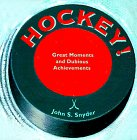 Hockey!: Great Moments and Dubious Achievements in Hockey History por John S. Snyder