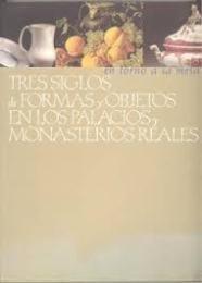 En torno a la mesa: tres siglos de formas y objetos en los Palacios y Monasterios Reales