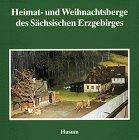Heimat- und Weihnachtsberge des Sächsischen Erzgebirges (Schriftenreihe Erzgebirgische Volkskunst, Band 2)