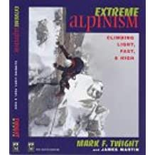 Extreme Alpinism: Climbing Light, Fast & High