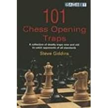 101 Chess Opening Traps: A Collection of Deadly Traps New and Old to Catch Opponents of All Standards (Gambit chess)