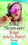 Küss mich, Baby!: Roman
