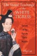 The Sexual Teachings of the White Tigress: Secrets of the Female Taoist Masters (Master Tigress)