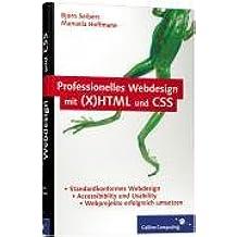 Professionelles Webdesign mit (X)HTML und CSS: Standardkonformität, Accessibility und Usability, Farbe, Grafik und Typografie (Galileo Computing)