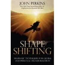 Shapeshifting: Techniques for Global and Personal Transformation: Shamanic Techniques for Self-transformation