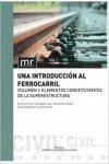 UNA INTRODUCCIÓN AL FERROCARRIL. VOL.1. ELEMENTOS CONSTITUYENTES DE LA SUPERESTRUCTURA (Manual de referencia) por Ricardo Insa Franco
