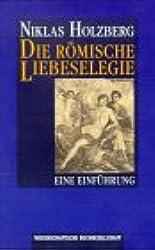 Die römische Liebeselegie: Eine Einführung