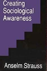 Creating Sociological Awareness: Collective Images and Symbolic Representations by Anselm L. Strauss (1991-01-01)