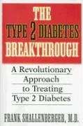 The Type 2 Diabetes Breakthrough: A Revolutionary Approach to Treating Type 2 Diabetes: A Revolutionaary Approach to Treating Type-2 Diabetes