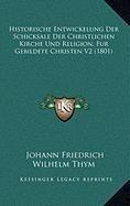 Historische Entwickelung Der Schicksale Der Christlichen Kirche Und Religion, Fur Gebildete Christen V2 (1801)