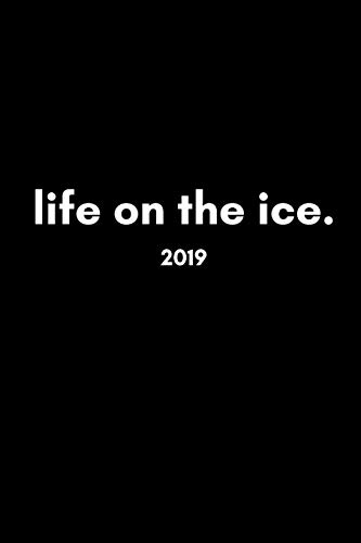 Life On The Ice 2019: Cool Stylish Week to View Daily Personal Diary and Goal Planner For Skating, Skiing, Hockey and Snowboarding Fans