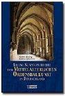 Kleine Kunstgeschichte der mittelalterlichen Ordensbaukunst in Deutschland, Sonderausgabe - Günther Binding, Matthias Untermann