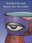 Handwerk und Kunst der Keramik -