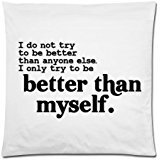 """Home Style Funny Quotes """"I do not try to be better than anyone else i only try to be better than myself"""" Zippered Pillow Case Decor Cushion Covers Square 20"""" x 20"""" Inch (Twin Sides)"""