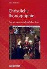 Christliche Ikonographie. Zum Verstehen mittelalterlicher Kunst