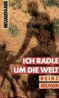 Ich radle um die Welt - Heinz Helfgen
