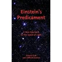 Einstein's Predicament: A New Approach to the Speed of Light