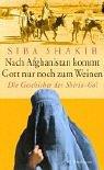 Nach Afghanistan kommt Gott nur noch zum Weinen. Die Geschichte der Shirin-Gol bei Amazon kaufen