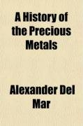 A History of the Precious Metals; From the Earliest Times to the Present