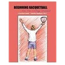 Beginning Racquetball for the College Student: A Survival Guide