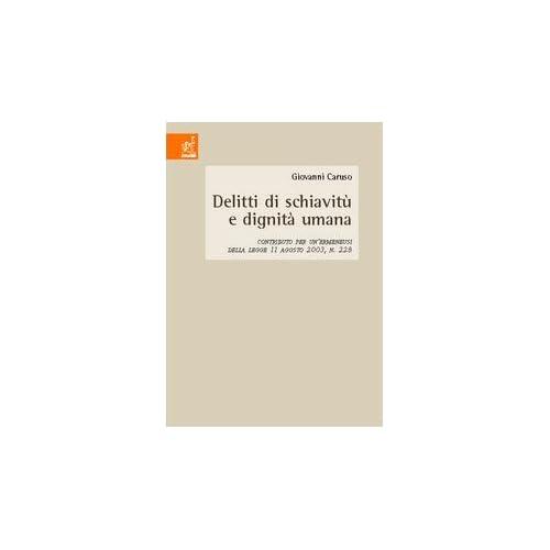 Delitti Di Schiavitù E Dignità Umana. Contributo Per Un'ermeneusi Della Legge 11 Agosto 2003, N.228