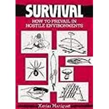 Survival: How to Prevail in Hostile Environments, Braving the Elements and Staying Alive by Xavier Maniguet (1999-08-01)