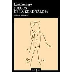 Juegos de La Edad Tardia (Coleccion Andanzas) (Spanish Edition) by Luis Landero (1993-03-09) Premio Nacional de Narrativa 1990