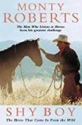 Shy Boy: The Horse That Came in from the Wild by Monty Roberts (2000-03-06)