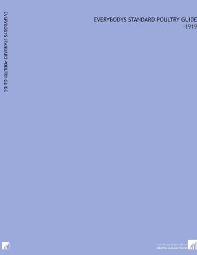 Everybodys Standard Poultry Guide: -1919 por Henry P. Schwab
