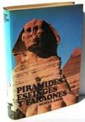 PIRAMIDES, ESFINGES Y FARAONES. Los maravillosos secretos de una gran civilizacion