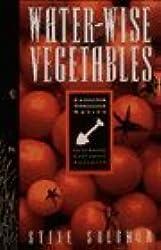 Water-Wise Vegetables: For the Maritime Northwest Gardener (Cascadia Gardening) by Steve Solomon (1993-04-02)