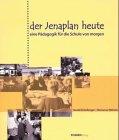 Der Jenaplan heute: Eine Pädagogik für die Schule von morgen